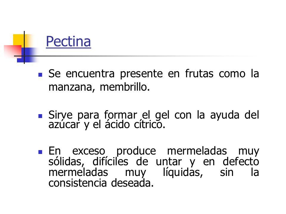 Pectina Se encuentra presente en frutas como la manzana, membrillo.