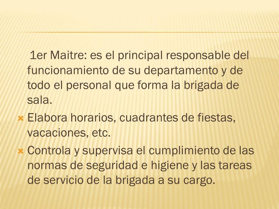 1er Maitre: es el principal responsable del funcionamiento de su departamento y de todo el personal que forma la brigada de sala.