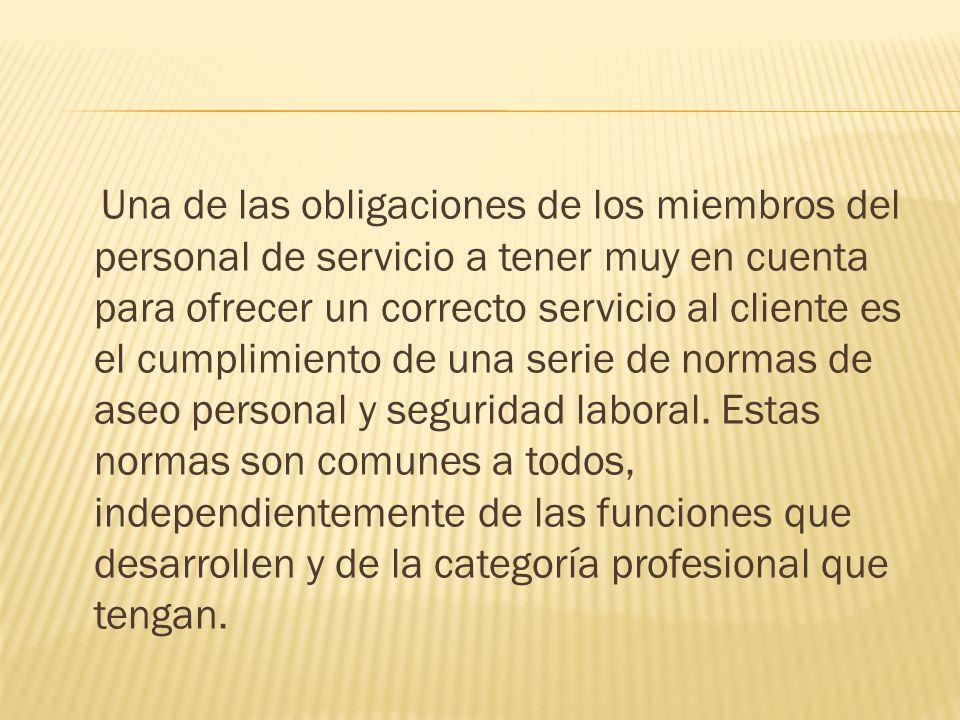 Una de las obligaciones de los miembros del personal de servicio a tener muy en cuenta para ofrecer un correcto servicio al cliente es el cumplimiento de una serie de normas de aseo personal y seguridad laboral.