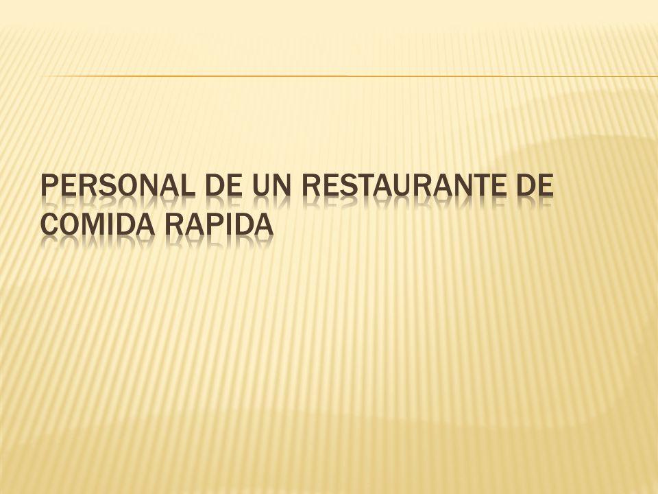 PERSONAL DE UN RESTAURANTE DE COMIDA RAPIDA
