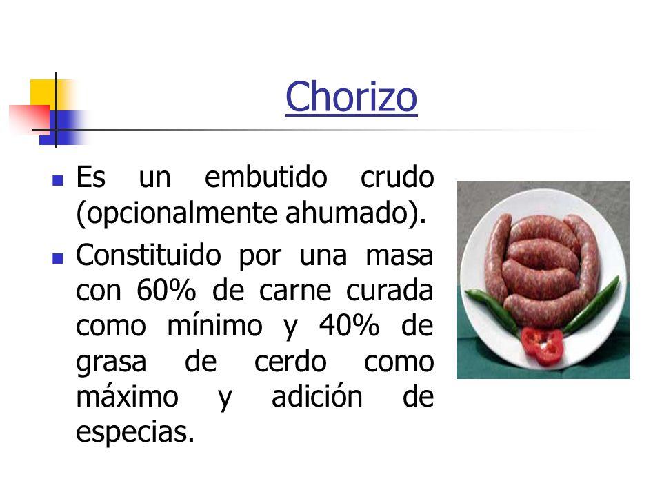 Chorizo Es un embutido crudo (opcionalmente ahumado).