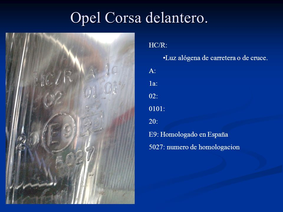 Opel Corsa delantero. HC/R: Luz alógena de carretera o de cruce. A: