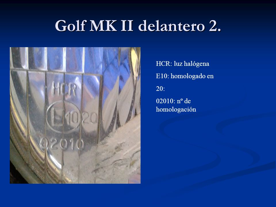 Golf MK II delantero 2. HCR: luz halógena E10: homologado en 20: