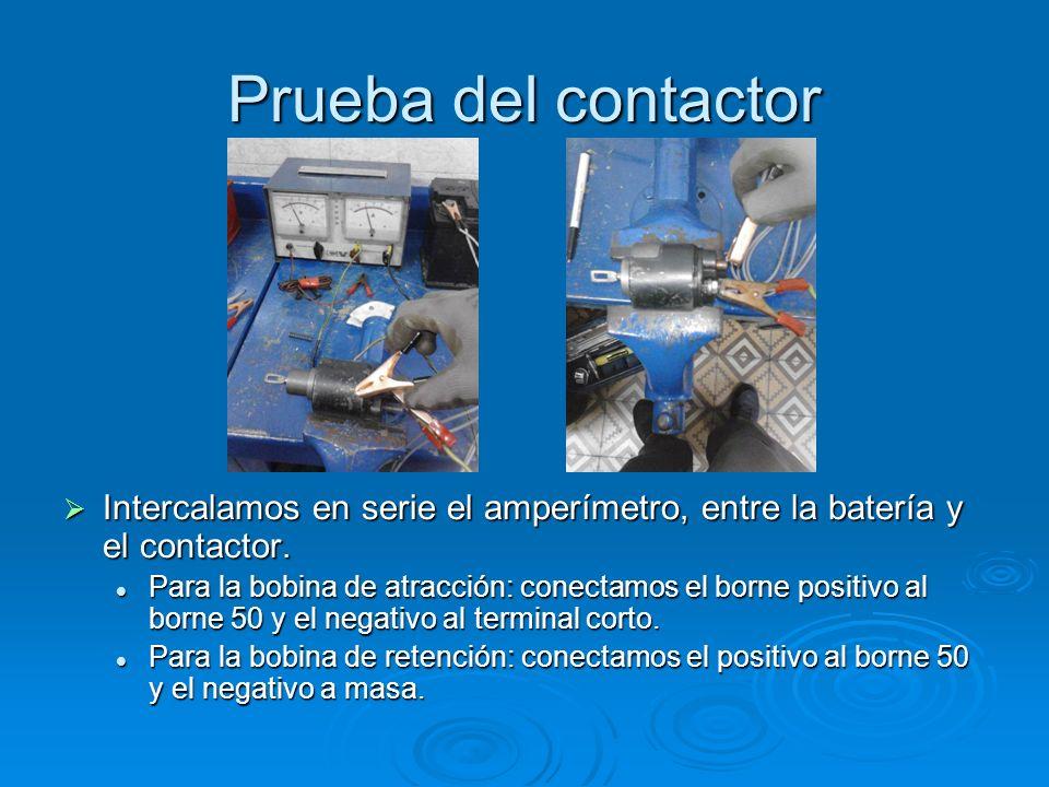 Prueba del contactor Intercalamos en serie el amperímetro, entre la batería y el contactor.