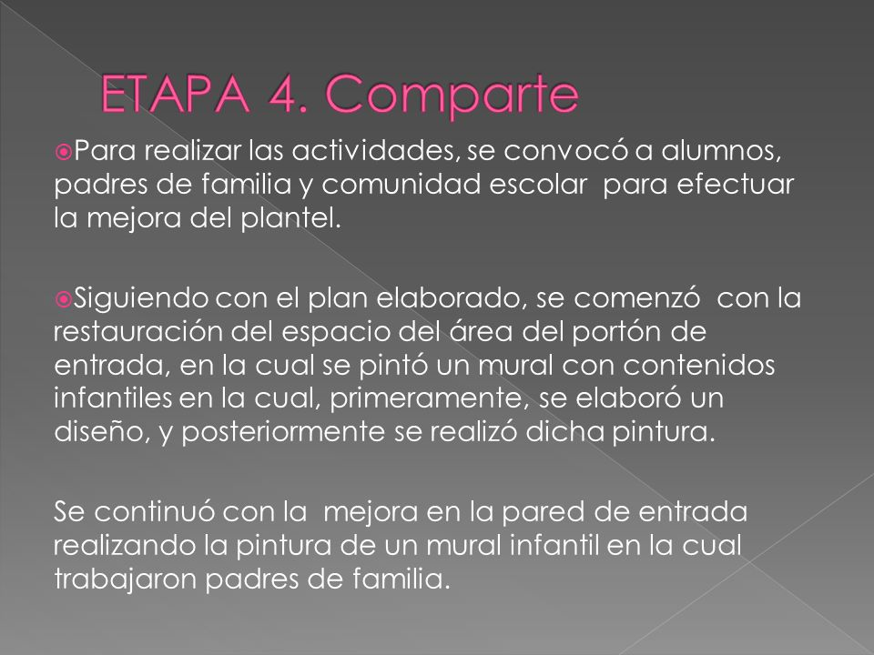 ETAPA 4. Comparte Para realizar las actividades, se convocó a alumnos, padres de familia y comunidad escolar para efectuar la mejora del plantel.