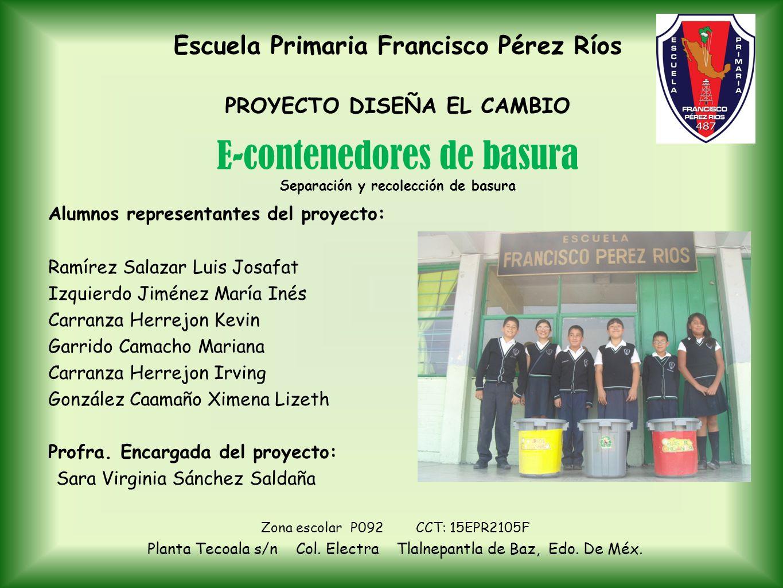 Escuela Primaria Francisco Pérez Ríos PROYECTO DISEÑA EL CAMBIO