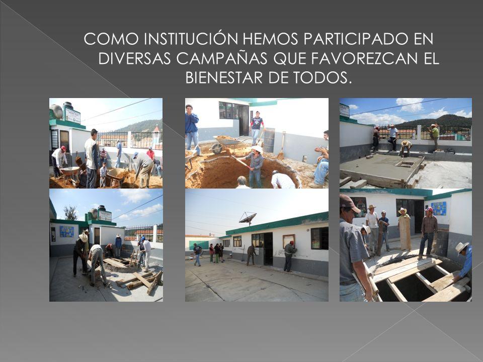 COMO INSTITUCIÓN HEMOS PARTICIPADO EN DIVERSAS CAMPAÑAS QUE FAVOREZCAN EL BIENESTAR DE TODOS.