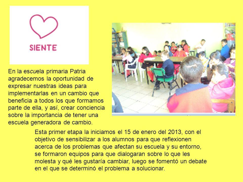 En la escuela primaria Patria agradecemos la oportunidad de expresar nuestras ideas para implementarlas en un cambio que beneficia a todos los que formamos parte de ella, y así, crear conciencia sobre la importancia de tener una escuela generadora de cambio.