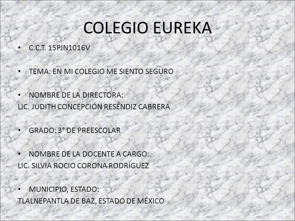 COLEGIO EUREKA C.C.T. 15PJN1016V TEMA: EN MI COLEGIO ME SIENTO SEGURO