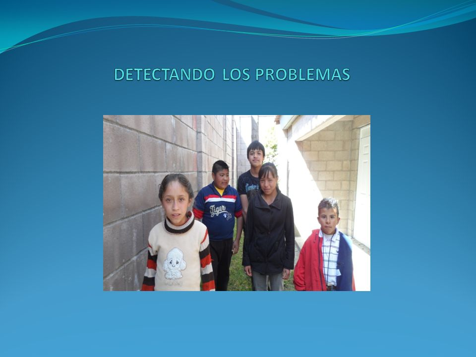 DETECTANDO LOS PROBLEMAS
