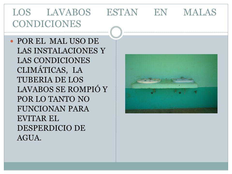 LOS LAVABOS ESTAN EN MALAS CONDICIONES