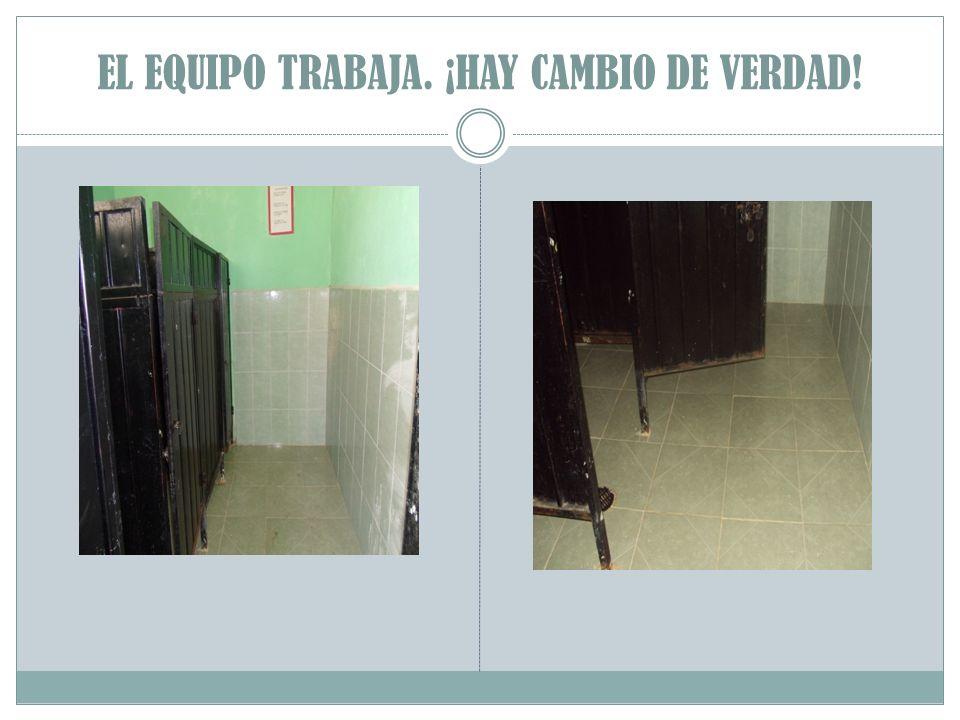 EL EQUIPO TRABAJA. ¡HAY CAMBIO DE VERDAD!