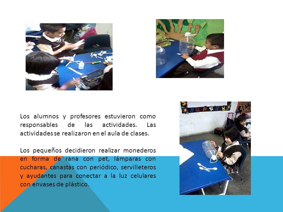 Los alumnos y profesores estuvieron como responsables de las actividades. Las actividades se realizaron en el aula de clases.
