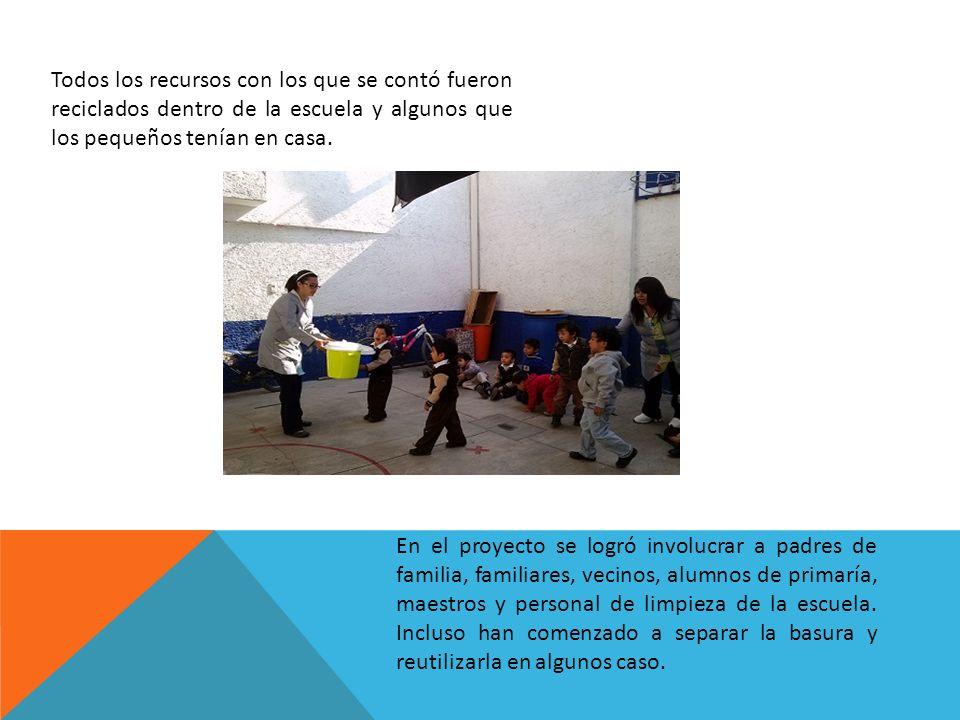 Todos los recursos con los que se contó fueron reciclados dentro de la escuela y algunos que los pequeños tenían en casa.