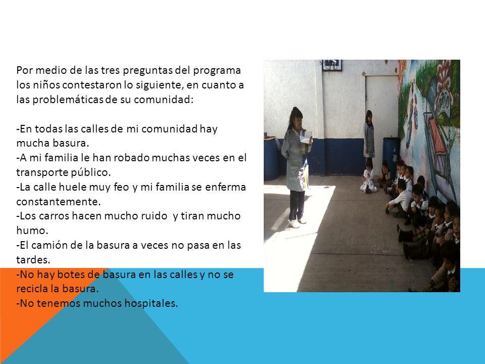 Por medio de las tres preguntas del programa los niños contestaron lo siguiente, en cuanto a las problemáticas de su comunidad: