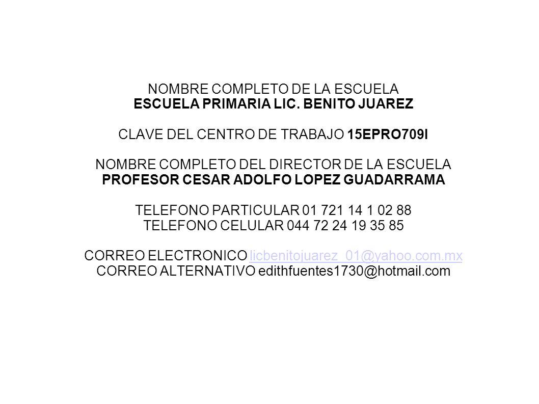 NOMBRE COMPLETO DE LA ESCUELA ESCUELA PRIMARIA LIC. BENITO JUAREZ