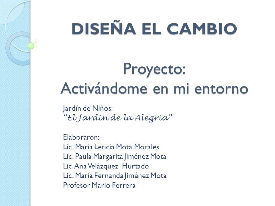 DISEÑA EL CAMBIO Proyecto: Activándome en mi entorno