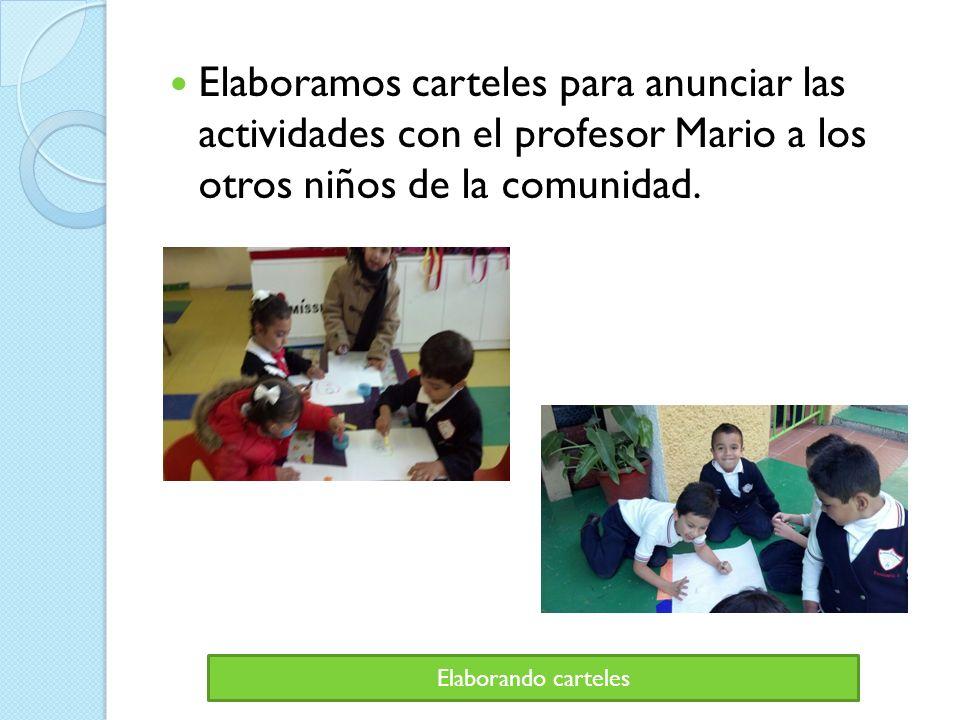 Elaboramos carteles para anunciar las actividades con el profesor Mario a los otros niños de la comunidad.