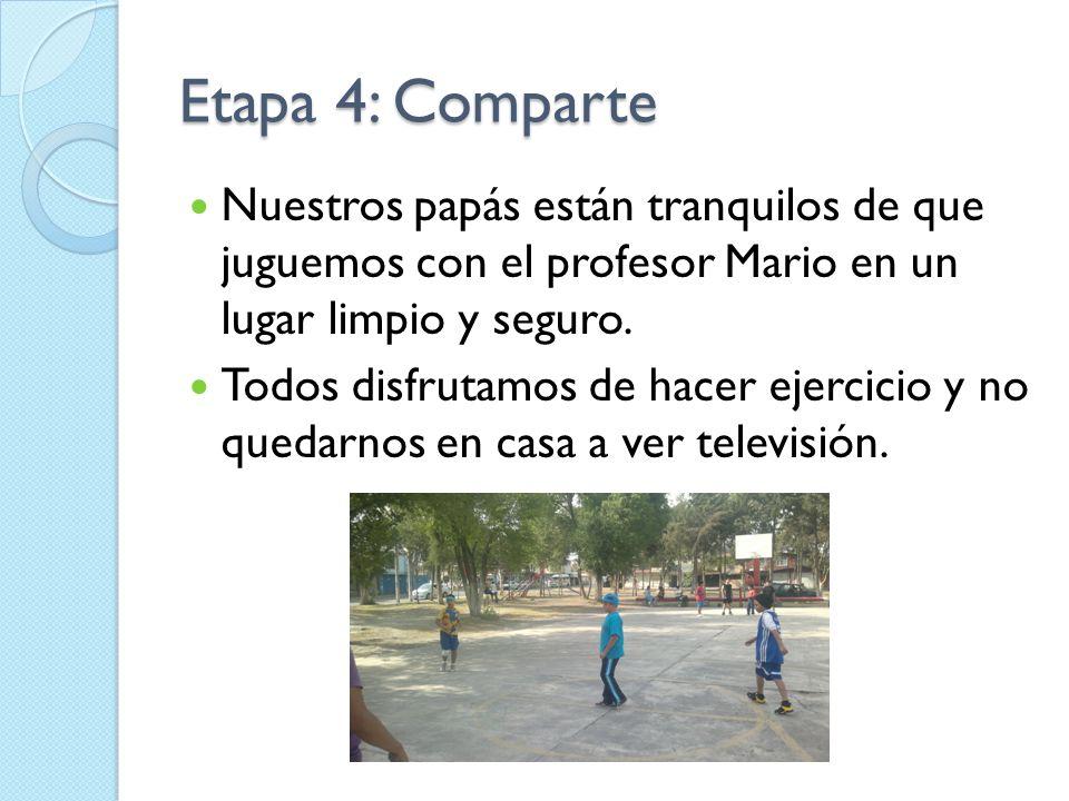 Etapa 4: Comparte Nuestros papás están tranquilos de que juguemos con el profesor Mario en un lugar limpio y seguro.