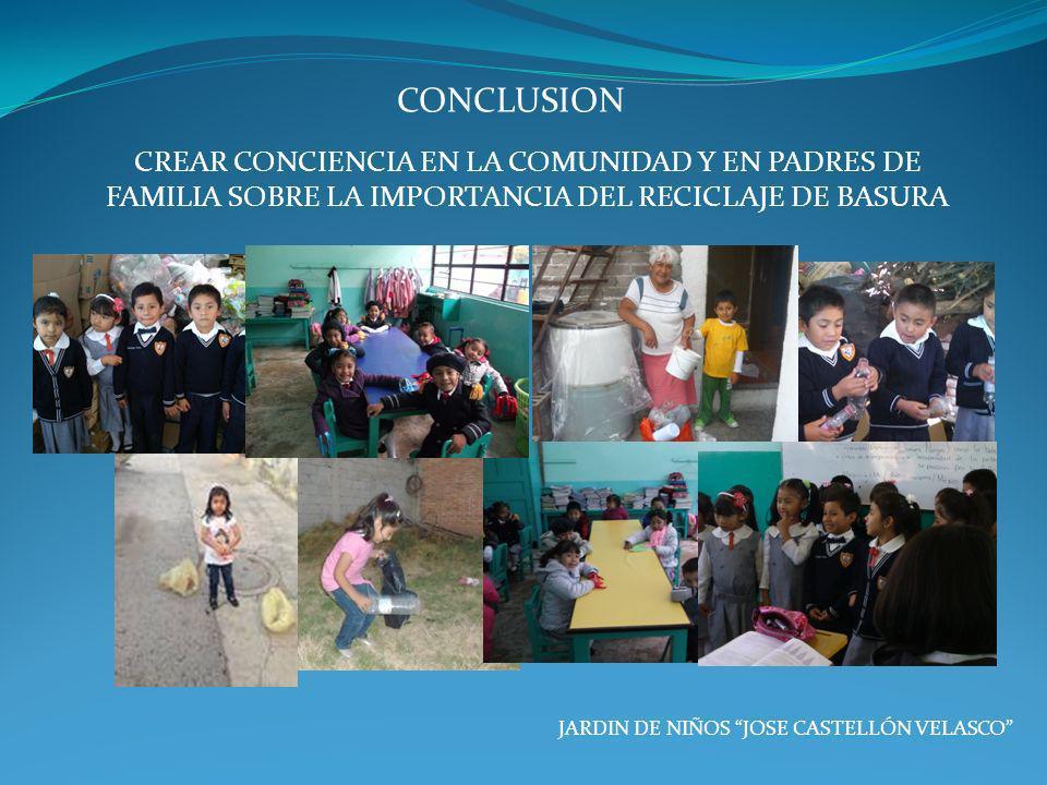CONCLUSION CREAR CONCIENCIA EN LA COMUNIDAD Y EN PADRES DE FAMILIA SOBRE LA IMPORTANCIA DEL RECICLAJE DE BASURA.