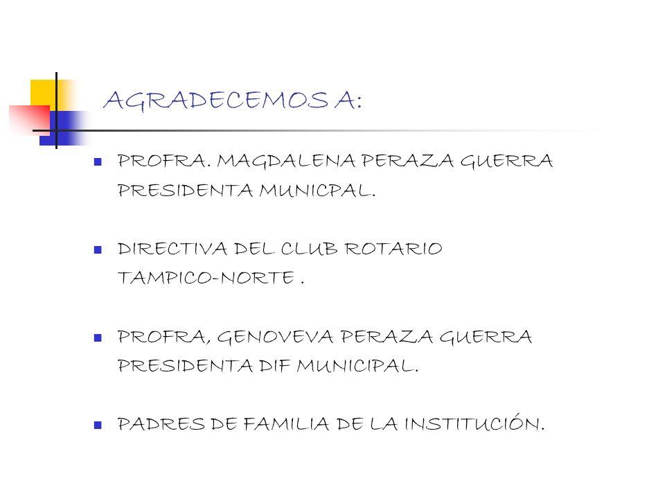 AGRADECEMOS A: PROFRA. MAGDALENA PERAZA GUERRA PRESIDENTA MUNICPAL.