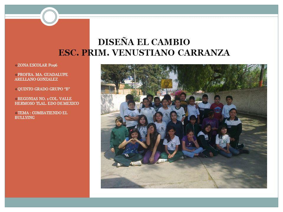 DISEÑA EL CAMBIO ESC. PRIM. VENUSTIANO CARRANZA