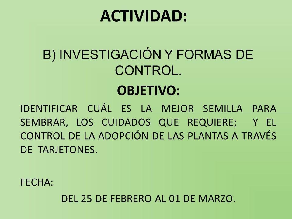ACTIVIDAD: OBJETIVO: B) INVESTIGACIÓN Y FORMAS DE CONTROL.