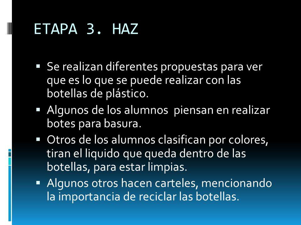 ETAPA 3. HAZSe realizan diferentes propuestas para ver que es lo que se puede realizar con las botellas de plástico.