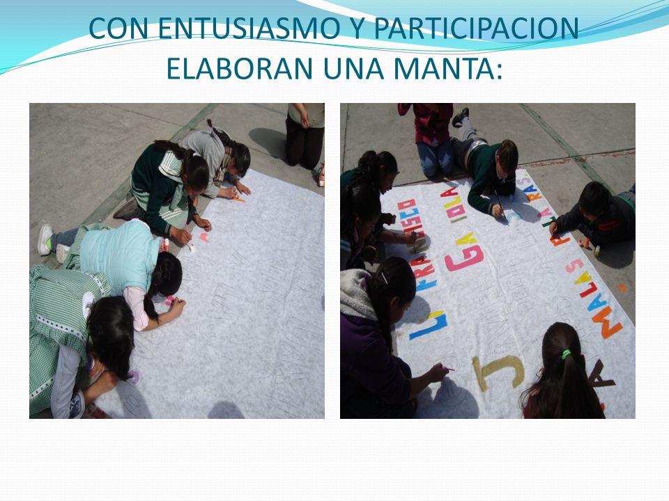 CON ENTUSIASMO Y PARTICIPACION ELABORAN UNA MANTA: