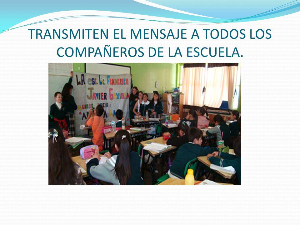 TRANSMITEN EL MENSAJE A TODOS LOS COMPAÑEROS DE LA ESCUELA.
