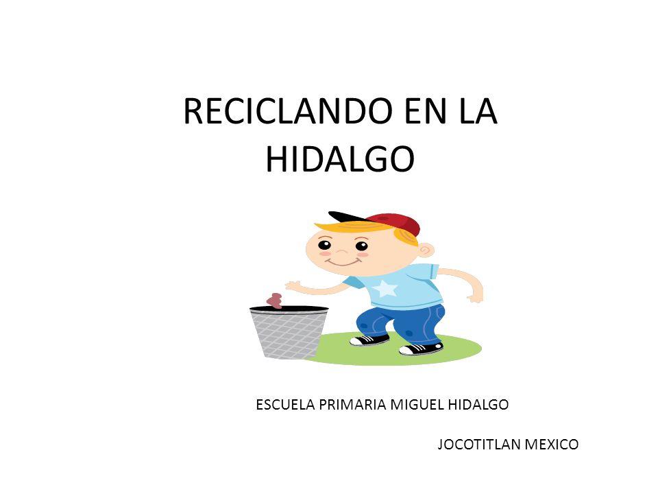 RECICLANDO EN LA HIDALGO