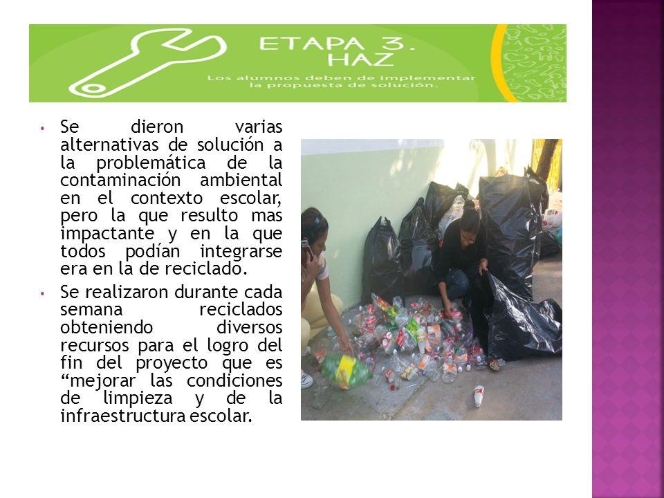 Se dieron varias alternativas de solución a la problemática de la contaminación ambiental en el contexto escolar, pero la que resulto mas impactante y en la que todos podían integrarse era en la de reciclado.