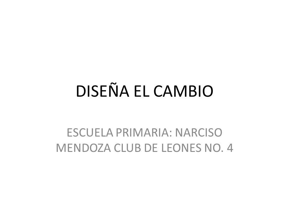ESCUELA PRIMARIA: NARCISO MENDOZA CLUB DE LEONES NO. 4