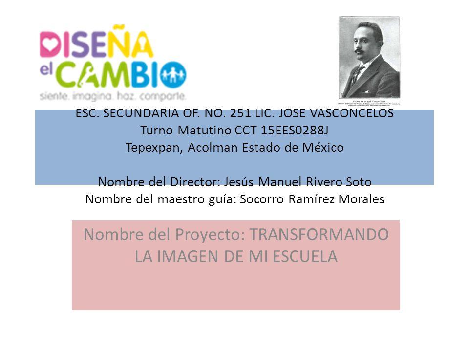 Nombre del Proyecto: TRANSFORMANDO LA IMAGEN DE MI ESCUELA