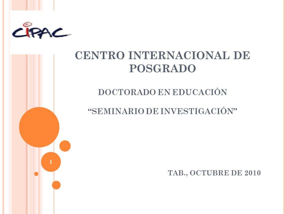 CENTRO INTERNACIONAL DE POSGRADO DOCTORADO EN EDUCACIÓN SEMINARIO DE INVESTIGACIÓN