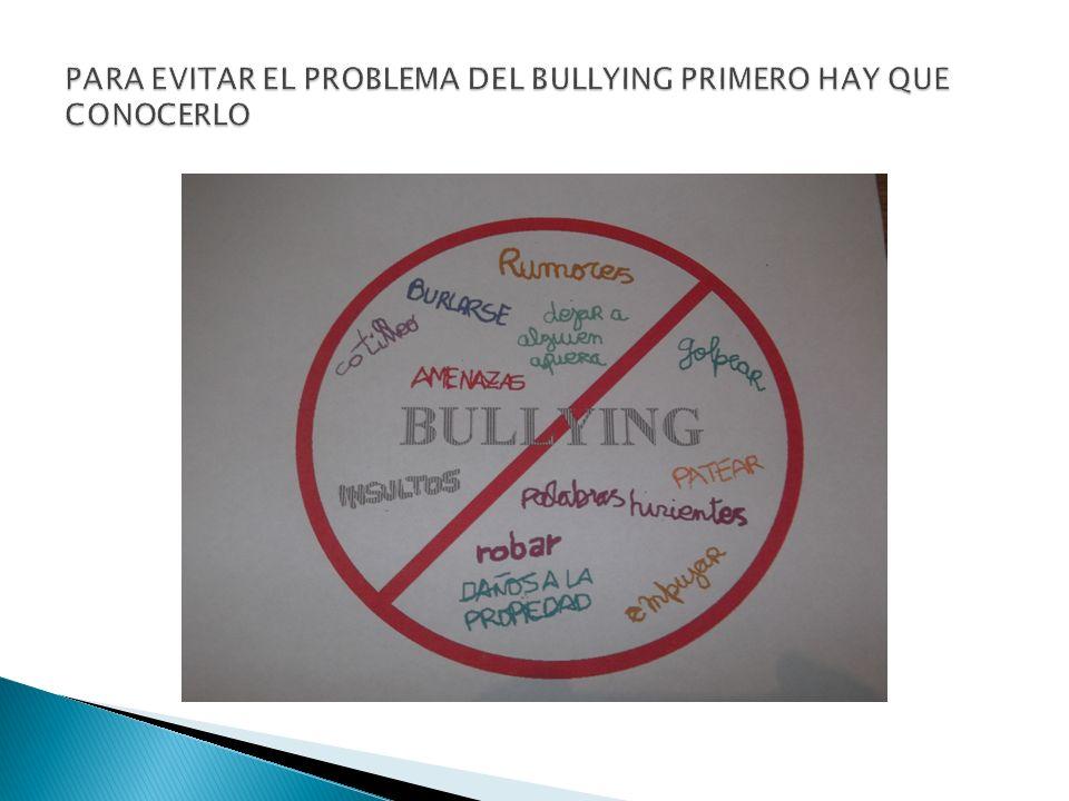 PARA EVITAR EL PROBLEMA DEL BULLYING PRIMERO HAY QUE CONOCERLO