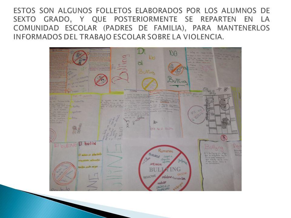 ESTOS SON ALGUNOS FOLLETOS ELABORADOS POR LOS ALUMNOS DE SEXTO GRADO, Y QUE POSTERIORMENTE SE REPARTEN EN LA COMUNIDAD ESCOLAR (PADRES DE FAMILIA), PARA MANTENERLOS INFORMADOS DEL TRABAJO ESCOLAR SOBRE LA VIOLENCIA.