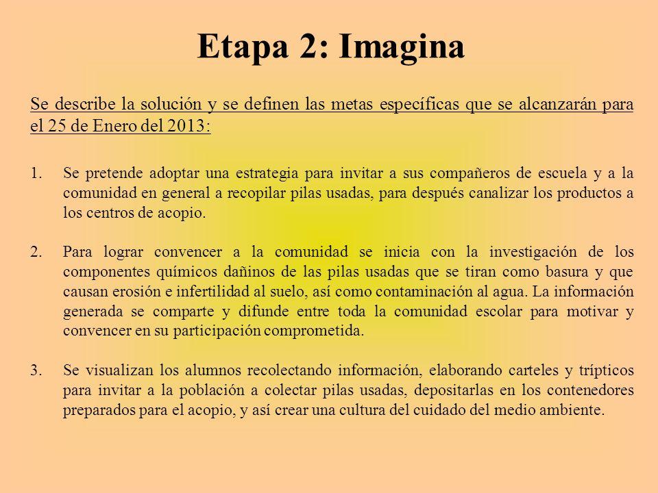 Etapa 2: Imagina Se describe la solución y se definen las metas específicas que se alcanzarán para el 25 de Enero del 2013:
