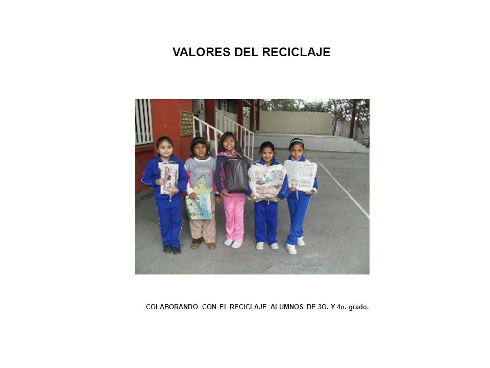 COLABORANDO CON EL RECICLAJE ALUMNOS DE 3O. Y 4o. grado.