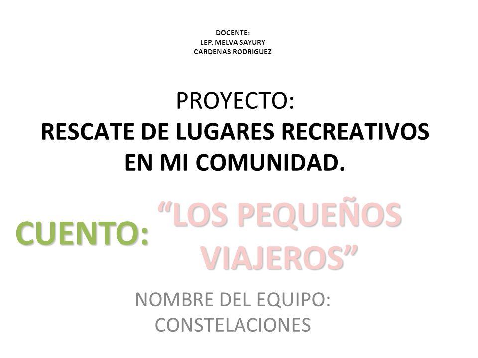 PROYECTO: RESCATE DE LUGARES RECREATIVOS EN MI COMUNIDAD.