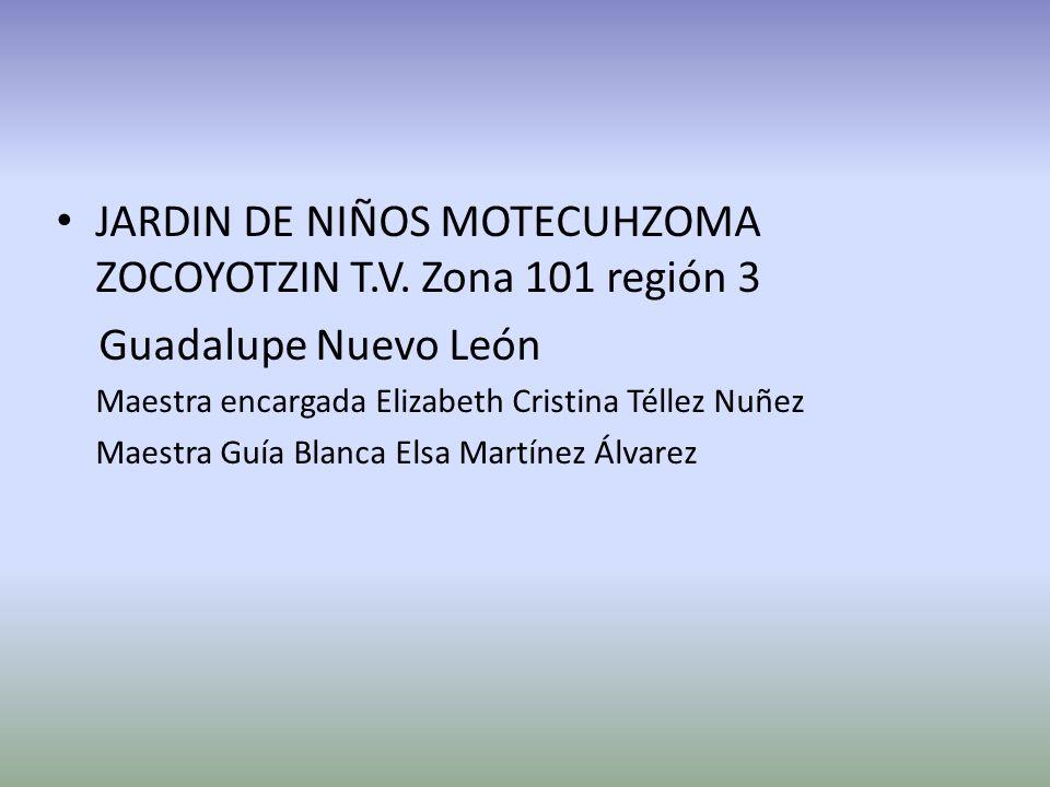 JARDIN DE NIÑOS MOTECUHZOMA ZOCOYOTZIN T.V. Zona 101 región 3