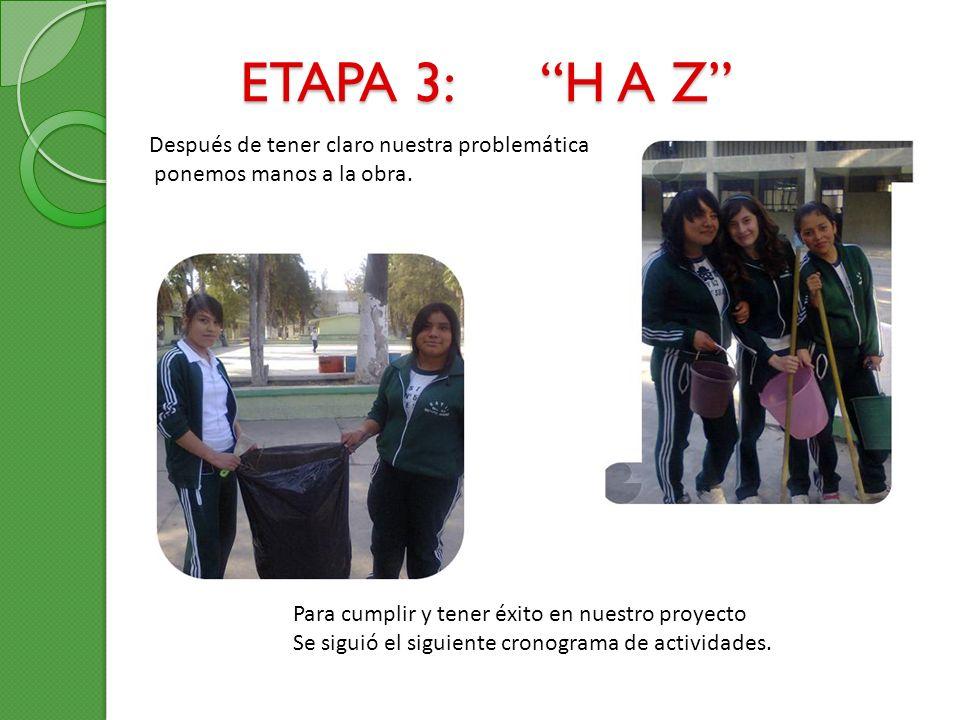 ETAPA 3: H A Z Después de tener claro nuestra problemática