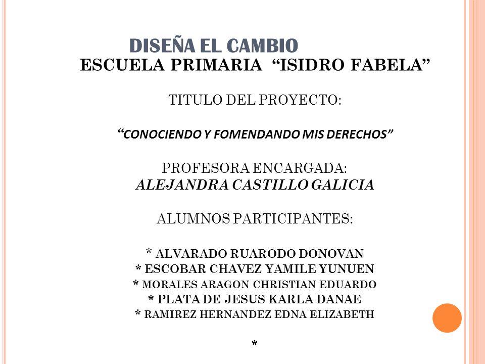 DISEÑA EL CAMBIO ESCUELA PRIMARIA ISIDRO FABELA TITULO DEL PROYECTO: