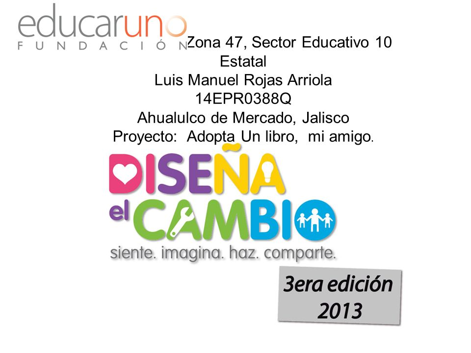 Urbana 981, Zona 47, Sector Educativo 10 Estatal Luis Manuel Rojas Arriola 14EPR0388Q Ahualulco de Mercado, Jalisco Proyecto: Adopta Un libro, mi amigo.
