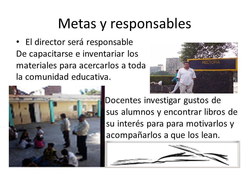Metas y responsables El director será responsable