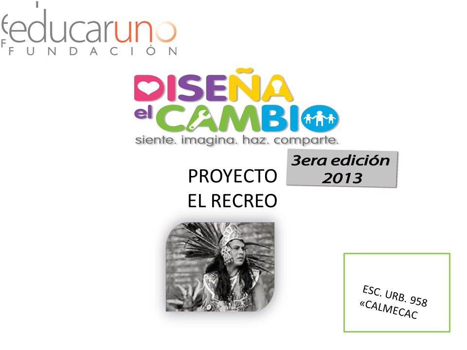 Proyecto PROYECTO EL RECREO ESC. URB. 958 «CALMECAC