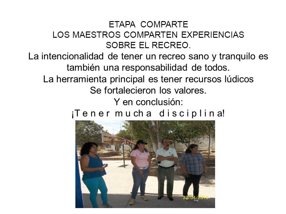 ETAPA COMPARTE LOS MAESTROS COMPARTEN EXPERIENCIAS SOBRE EL RECREO