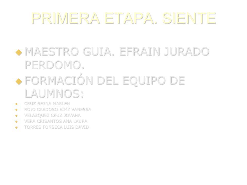 PRIMERA ETAPA. SIENTE MAESTRO GUIA. EFRAIN JURADO PERDOMO.