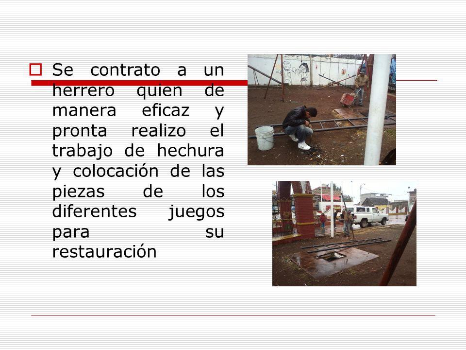Se contrato a un herrero quien de manera eficaz y pronta realizo el trabajo de hechura y colocación de las piezas de los diferentes juegos para su restauración