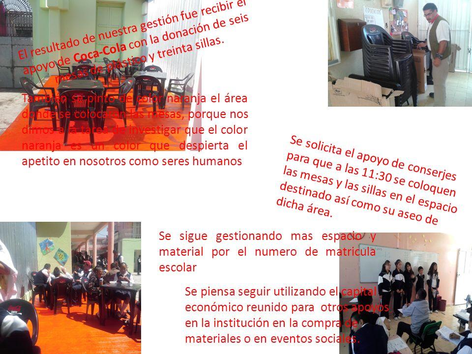 El resultado de nuestra gestión fue recibir el apoyo de Coca-Cola con la donación de seis mesas de plástico y treinta sillas.